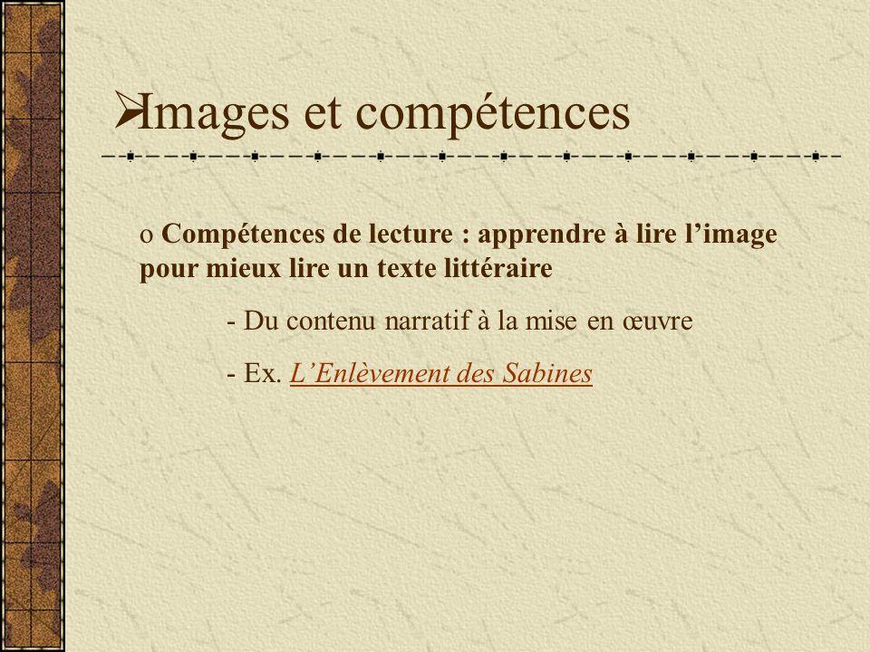 Images et compétences o Compétences de lecture : apprendre à lire limage pour mieux lire un texte littéraire - Du contenu narratif à la mise en œuvre - Ex.