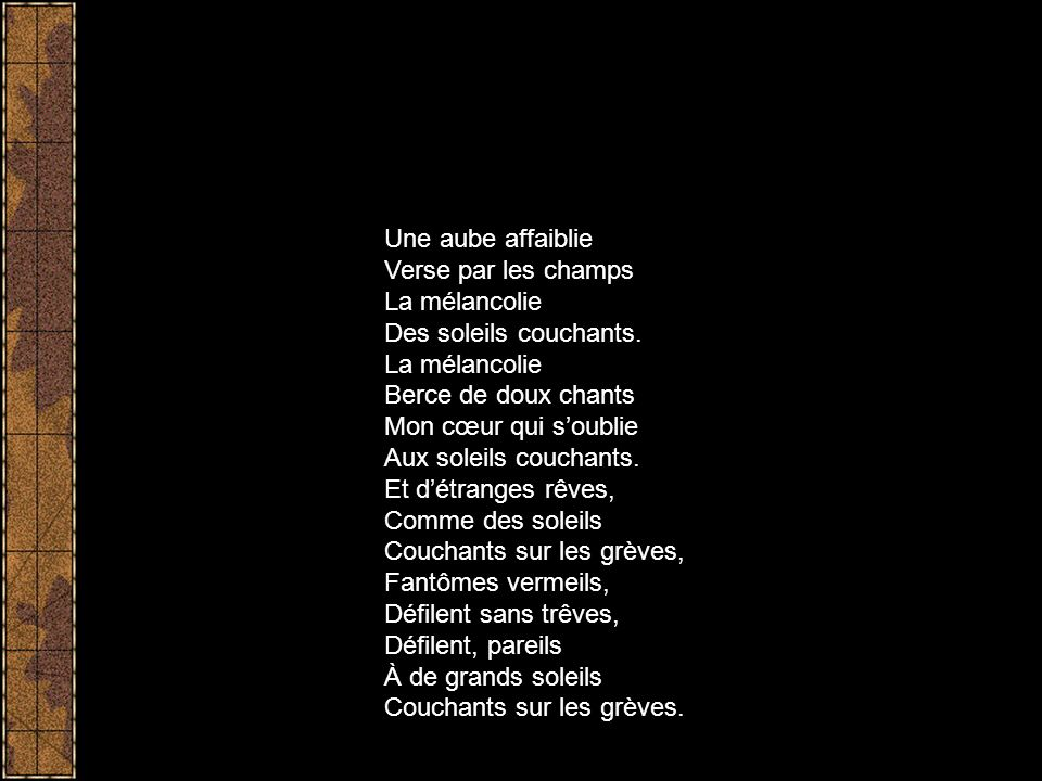 Une aube affaiblie Verse par les champs La mélancolie Des soleils couchants.