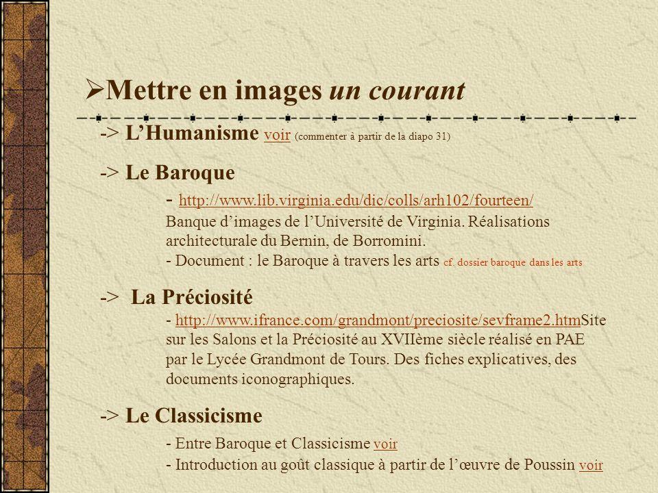 Mettre en images un courant -> LHumanisme voir (commenter à partir de la diapo 31) voir -> Le Baroque - http://www.lib.virginia.edu/dic/colls/arh102/fourteen/ Banque dimages de lUniversité de Virginia.
