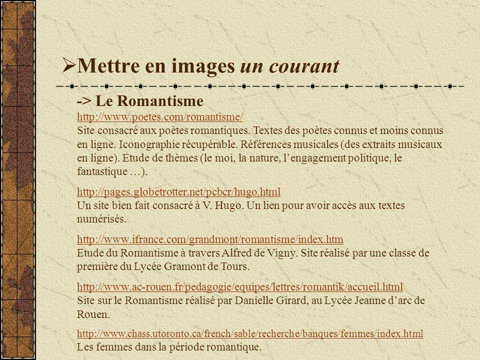 Mettre en images un courant -> Le Romantisme http://www.poetes.com/romantisme/ Site consacré aux poètes romantiques.