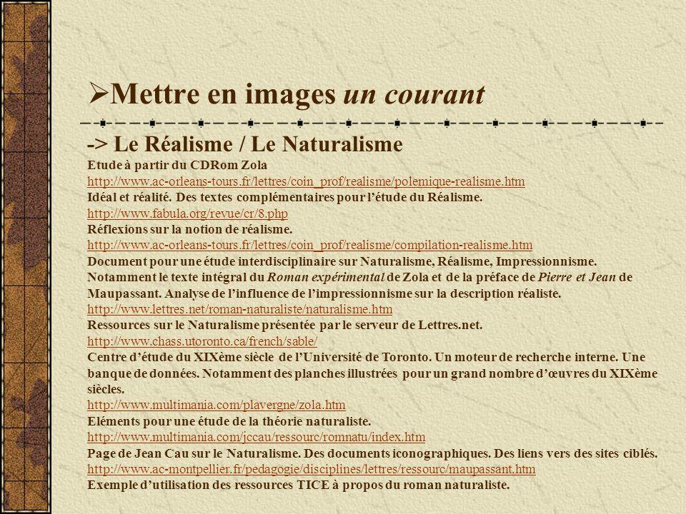 Mettre en images un courant -> Le Réalisme / Le Naturalisme Etude à partir du CDRom Zola http://www.ac-orleans-tours.fr/lettres/coin_prof/realisme/polemique-realisme.htm Idéal et réalité.