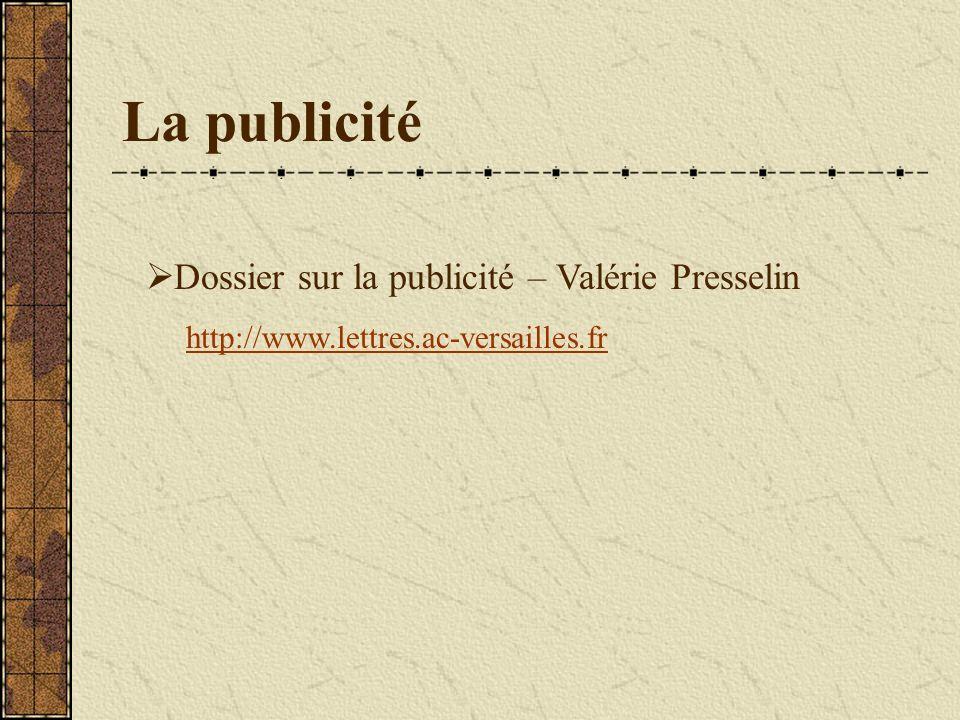 La publicité Dossier sur la publicité – Valérie Presselin http://www.lettres.ac-versailles.fr