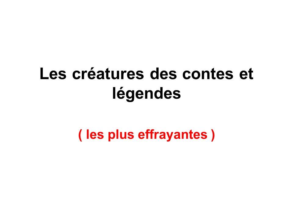 Les créatures des contes et légendes ( les plus effrayantes )
