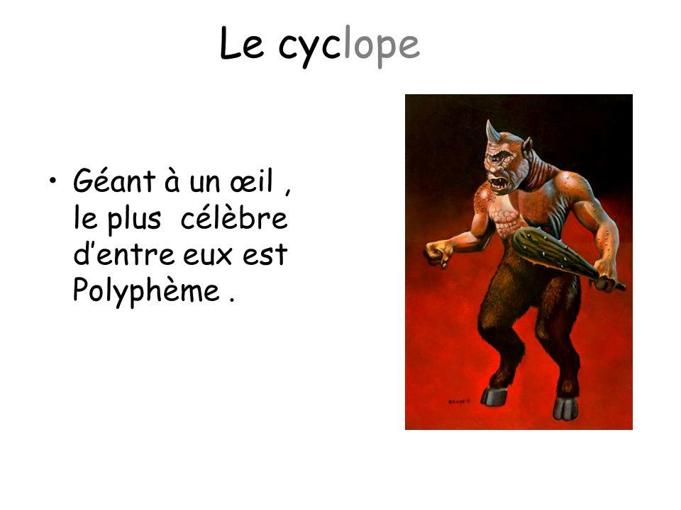 Le cyclope Géant à un œil, le plus célèbre dentre eux est Polyphème.