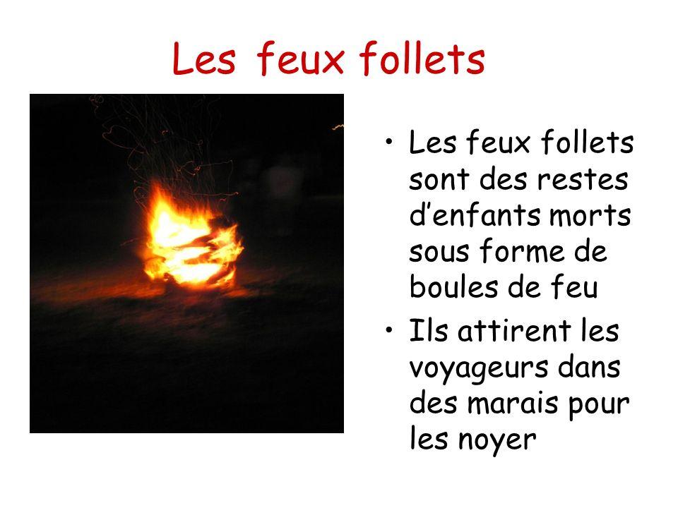 Les feux follets Les feux follets sont des restes denfants morts sous forme de boules de feu Ils attirent les voyageurs dans des marais pour les noyer