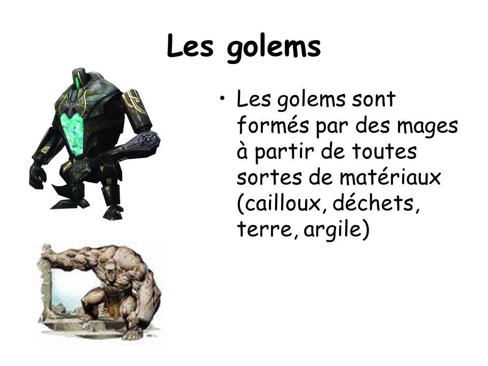 Les golems Les golems sont formés par des mages à partir de toutes sortes de matériaux (cailloux, déchets, terre, argile)