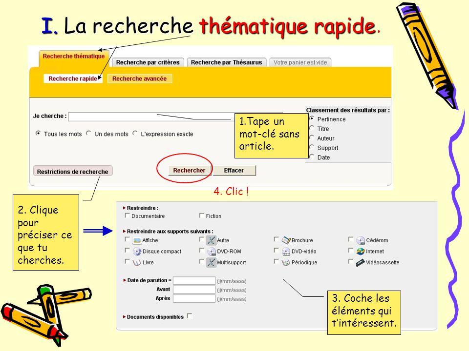 I. La recherche thématique rapide I. La recherche thématique rapide. 1.Tape un mot-clé sans article. 2. Clique pour préciser ce que tu cherches. 3. Co
