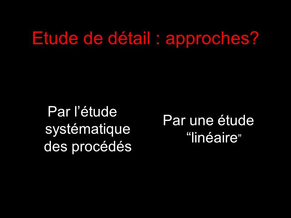 Etude de détail : approches? Par létude systématique des procédés Par une étude linéaire