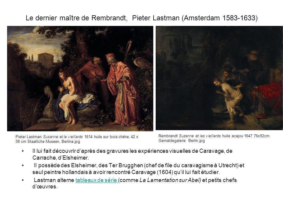 Le dernier maître de Rembrandt, Pieter Lastman (Amsterdam 1583-1633) Il lui fait découvrir daprès des gravures les expériences visuelles de Caravage,