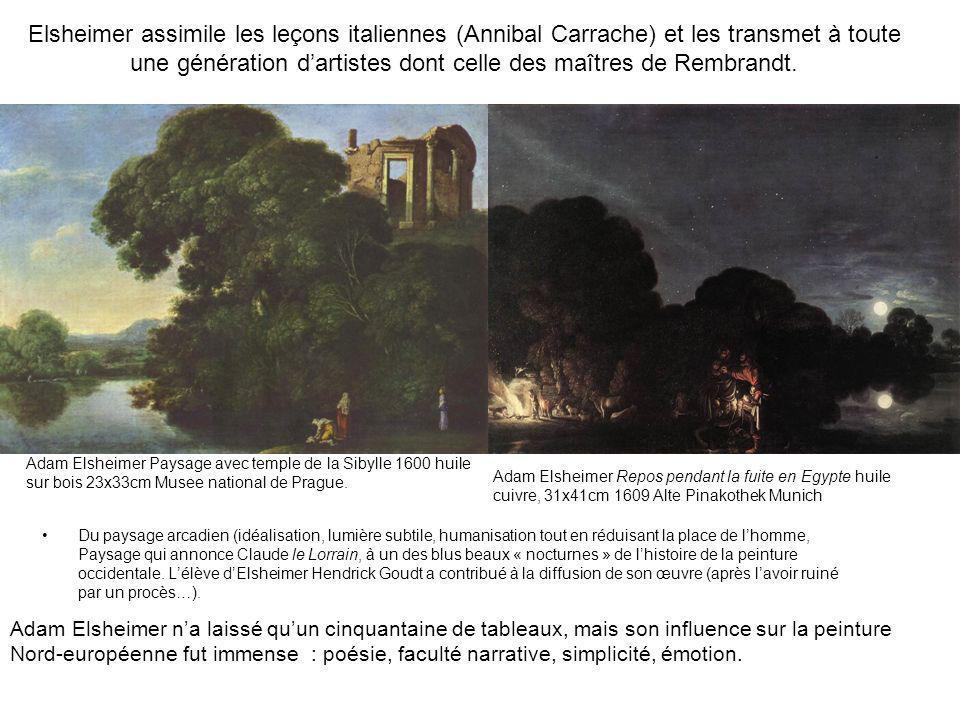 Elsheimer assimile les leçons italiennes (Annibal Carrache) et les transmet à toute une génération dartistes dont celle des maîtres de Rembrandt. Du p