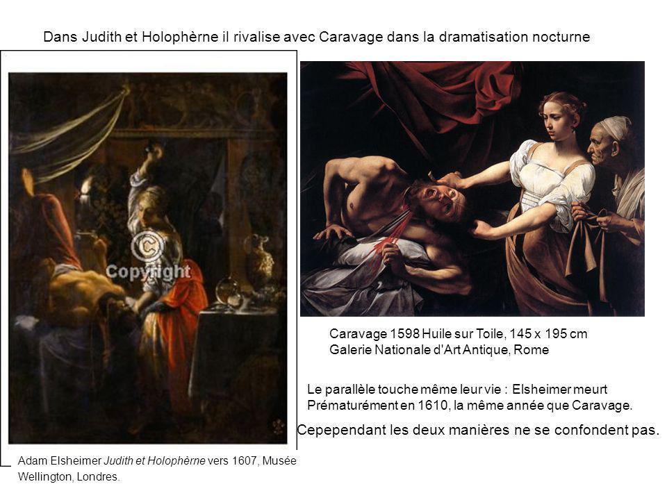 Dans Judith et Holophèrne il rivalise avec Caravage dans la dramatisation nocturne Caravage 1598 Huile sur Toile, 145 x 195 cm Galerie Nationale d'Art