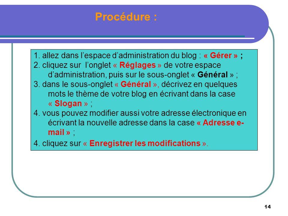 14 Procédure : 1. allez dans lespace dadministration du blog : « Gérer » ; 2. cliquez sur longlet « Réglages » de votre espace dadministration, puis s