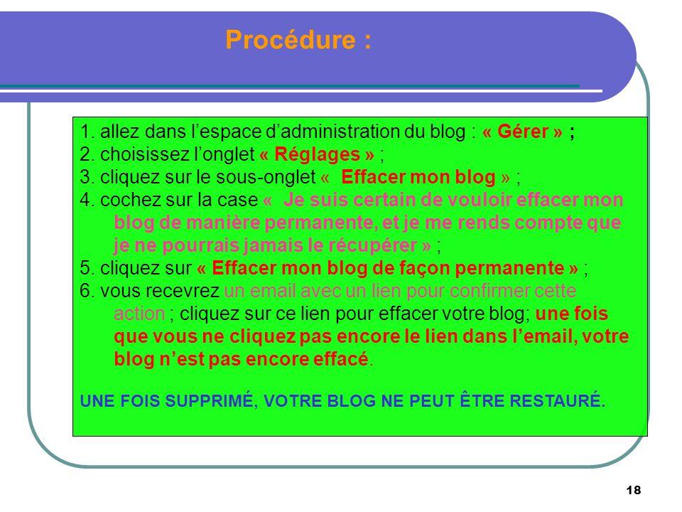 18 Procédure : 1. allez dans lespace dadministration du blog : « Gérer » ; 2. choisissez longlet « Réglages » ; 3. cliquez sur le sous-onglet « Efface