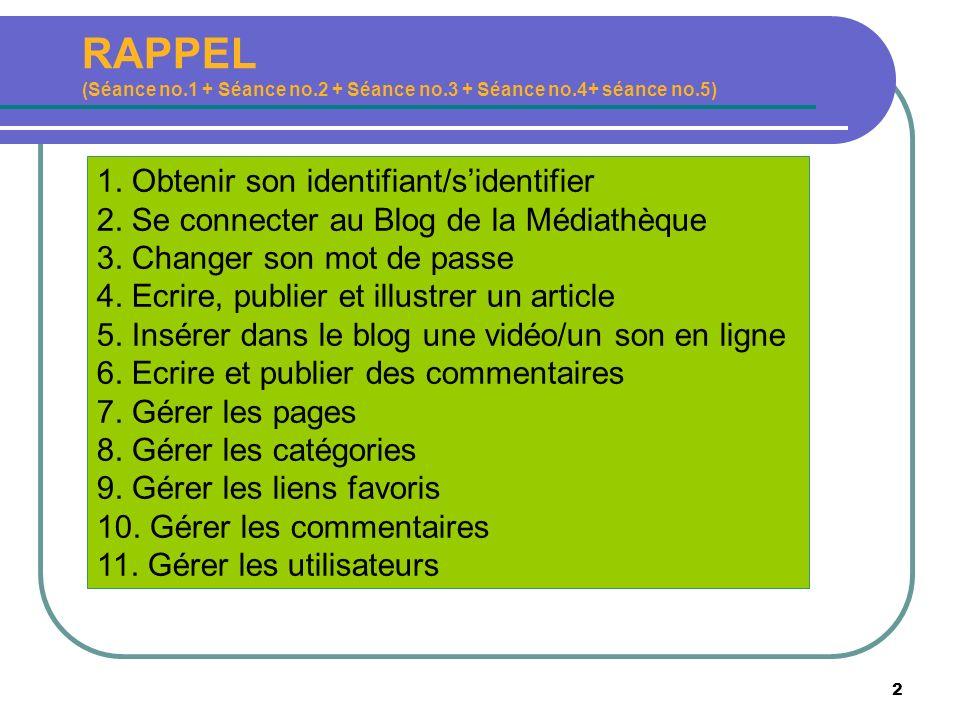 2 RAPPEL (Séance no.1 + Séance no.2 + Séance no.3 + Séance no.4+ séance no.5) 1. Obtenir son identifiant/sidentifier 2. Se connecter au Blog de la Méd