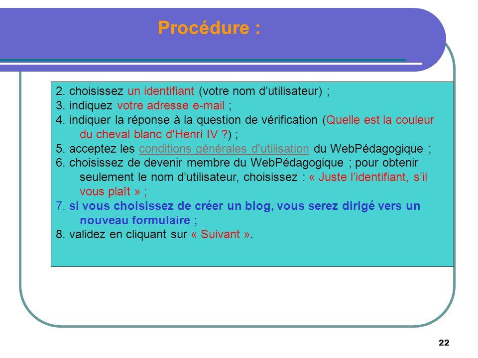 22 Procédure : 2. choisissez un identifiant (votre nom dutilisateur) ; 3. indiquez votre adresse e-mail ; 4. indiquer la réponse à la question de véri