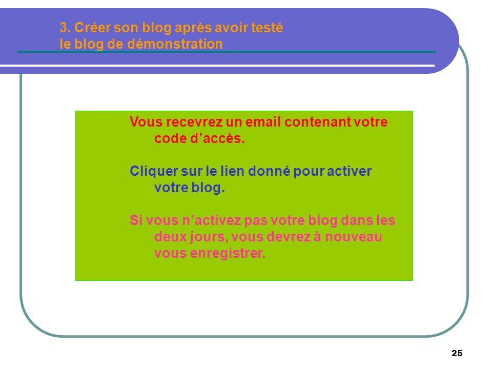 25 Vous recevrez un email contenant votre code daccès. Cliquer sur le lien donné pour activer votre blog. Si vous nactivez pas votre blog dans les deu