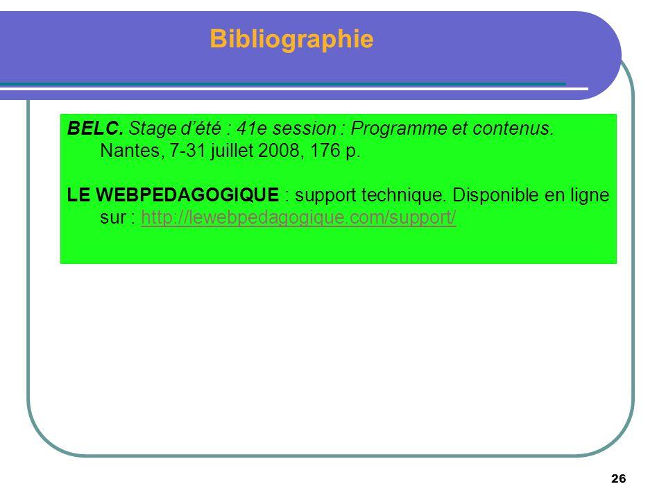 26 Bibliographie BELC. Stage dété : 41e session : Programme et contenus. Nantes, 7-31 juillet 2008, 176 p. LE WEBPEDAGOGIQUE : support technique. Disp