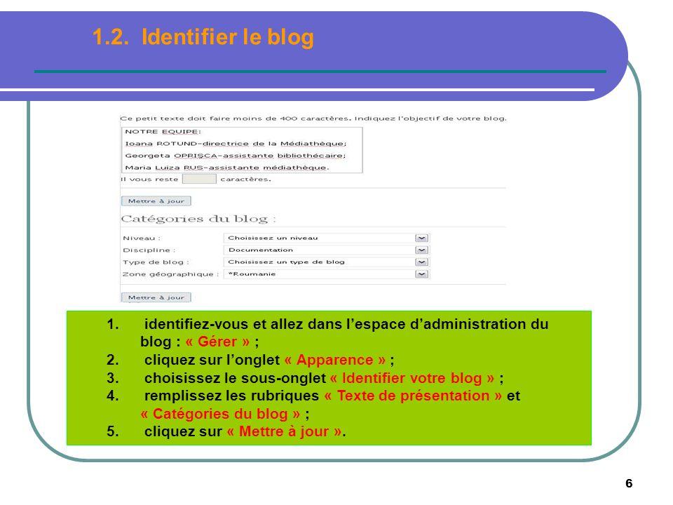 6 1. identifiez-vous et allez dans lespace dadministration du blog : « Gérer » ; 2. cliquez sur longlet « Apparence » ; 3. choisissez le sous-onglet «