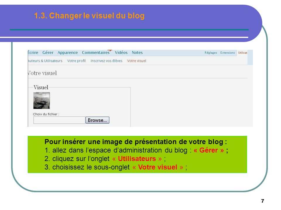 7 Pour insérer une image de présentation de votre blog : 1. allez dans lespace dadministration du blog : « Gérer » ; 2. cliquez sur longlet « Utilisat