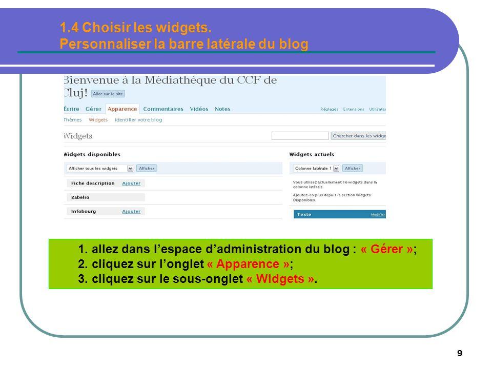 9 1. allez dans lespace dadministration du blog : « Gérer »; 2. cliquez sur longlet « Apparence »; 3. cliquez sur le sous-onglet « Widgets ». 1.4 Choi