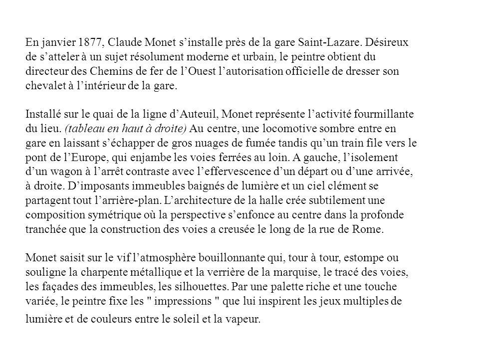 En janvier 1877, Claude Monet sinstalle près de la gare Saint-Lazare. Désireux de satteler à un sujet résolument moderne et urbain, le peintre obtient
