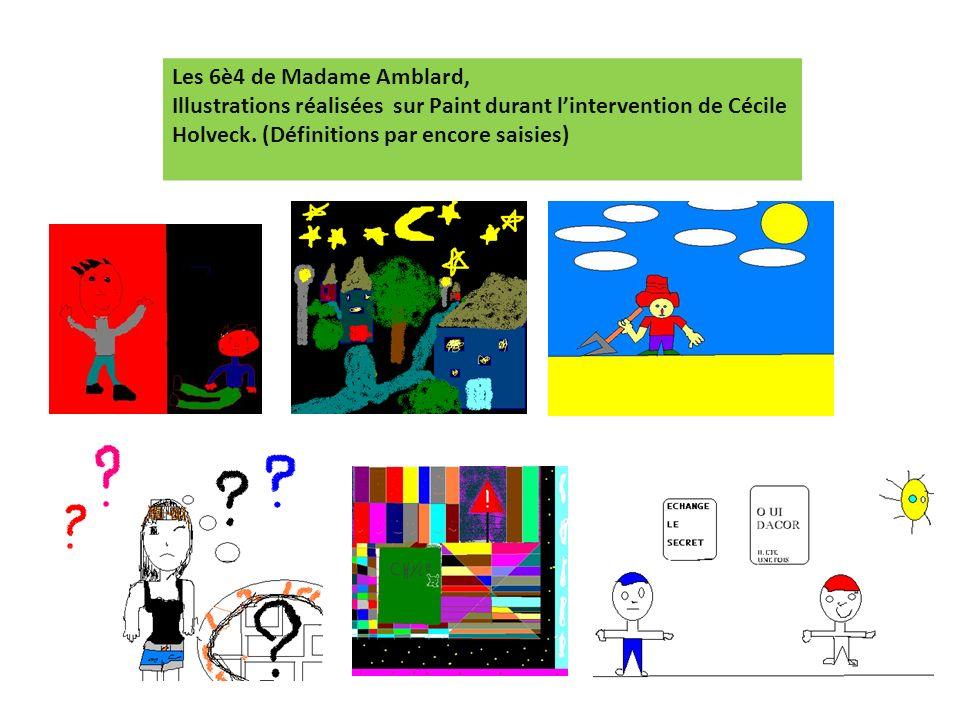 Les 6è4 de Madame Amblard, Illustrations réalisées sur Paint durant lintervention de Cécile Holveck. (Définitions par encore saisies)
