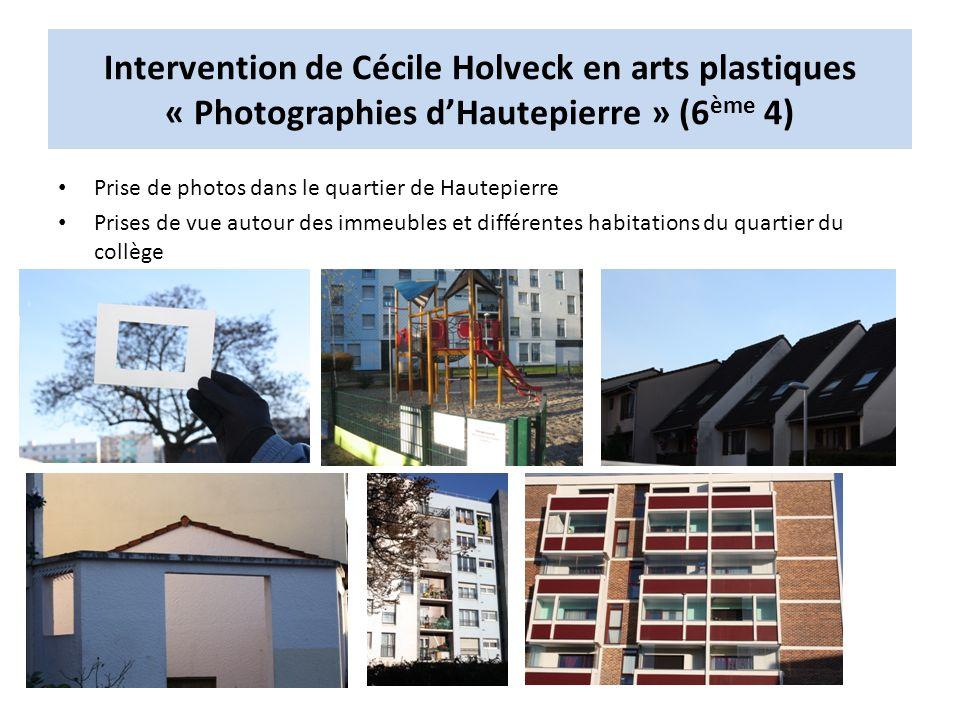 Intervention de Cécile Holveck en arts plastiques « Photographies dHautepierre » (6 ème 4) Prise de photos dans le quartier de Hautepierre Prises de vue autour des immeubles et différentes habitations du quartier du collège