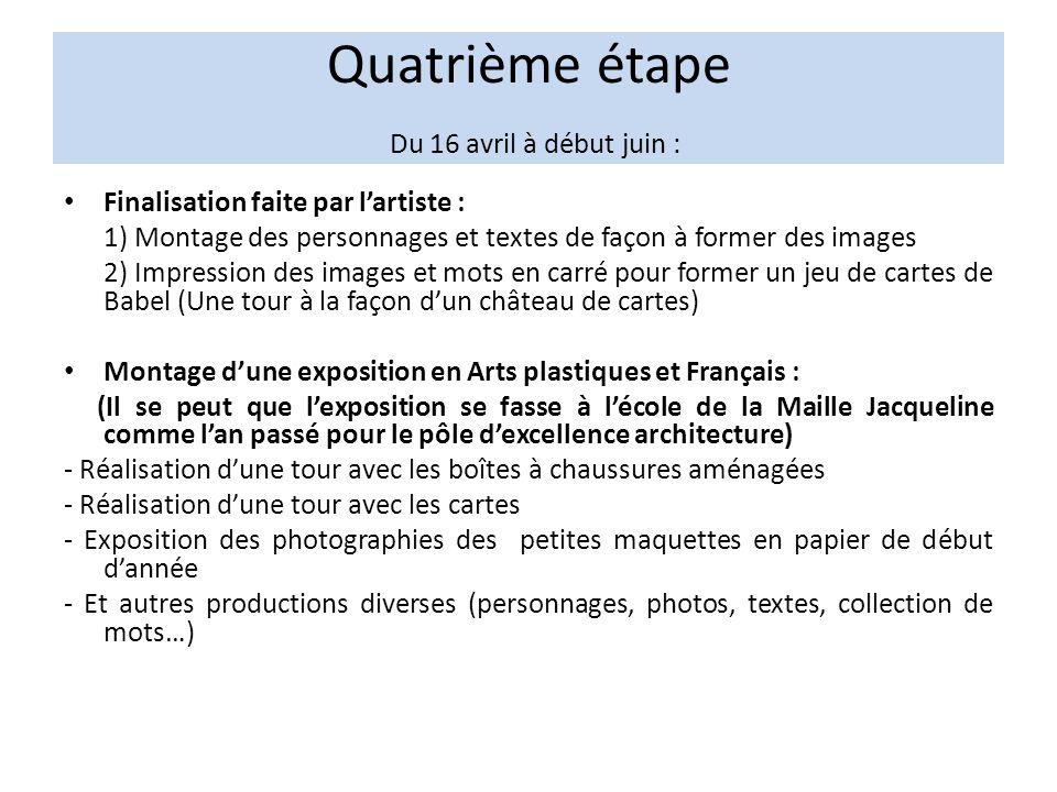 Quatrième étape Du 16 avril à début juin : Finalisation faite par lartiste : 1) Montage des personnages et textes de façon à former des images 2) Impr
