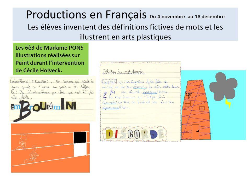 Productions en Français Du 4 novembre au 18 décembre Les élèves inventent des définitions fictives de mots et les illustrent en arts plastiques Les 6è3 de Madame PONS Illustrations réalisées sur Paint durant lintervention de Cécile Holveck.