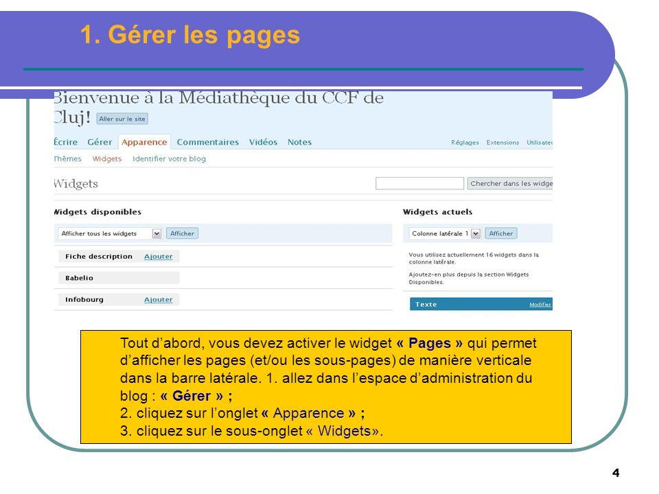4 Tout dabord, vous devez activer le widget « Pages » qui permet dafficher les pages (et/ou les sous-pages) de manière verticale dans la barre latérale.