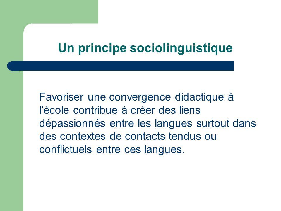 Un principe sociolinguistique Favoriser une convergence didactique à lécole contribue à créer des liens dépassionnés entre les langues surtout dans de