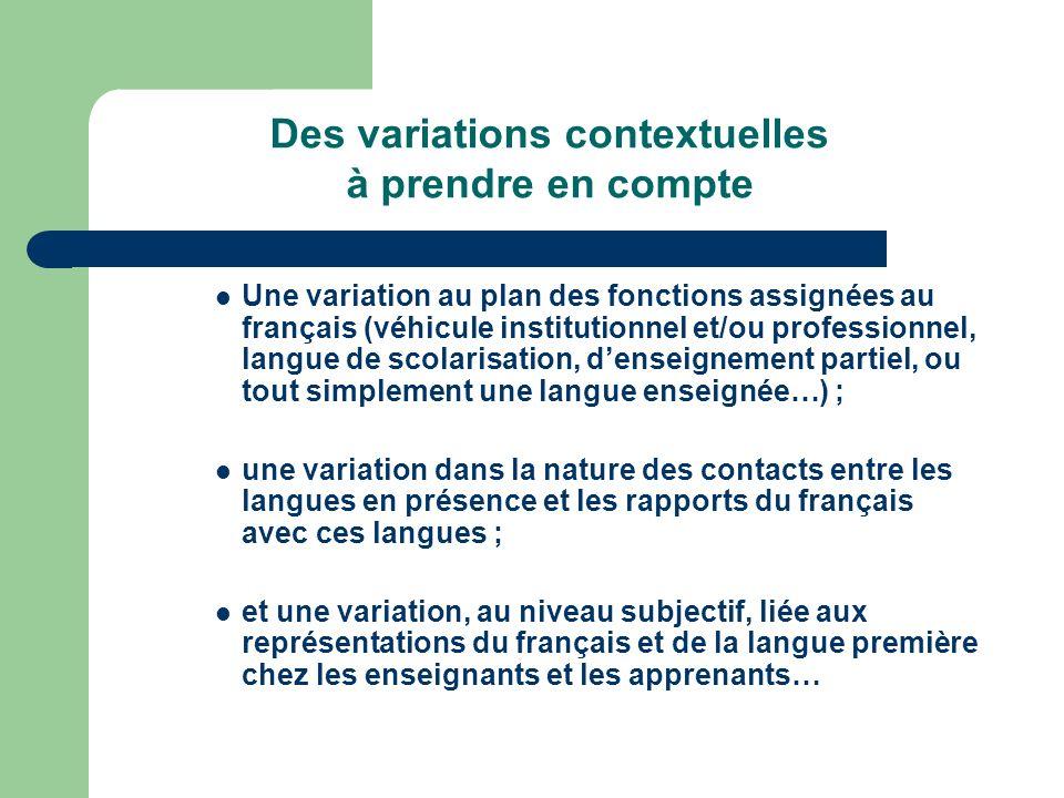 Des variations contextuelles à prendre en compte Une variation au plan des fonctions assignées au français (véhicule institutionnel et/ou professionne