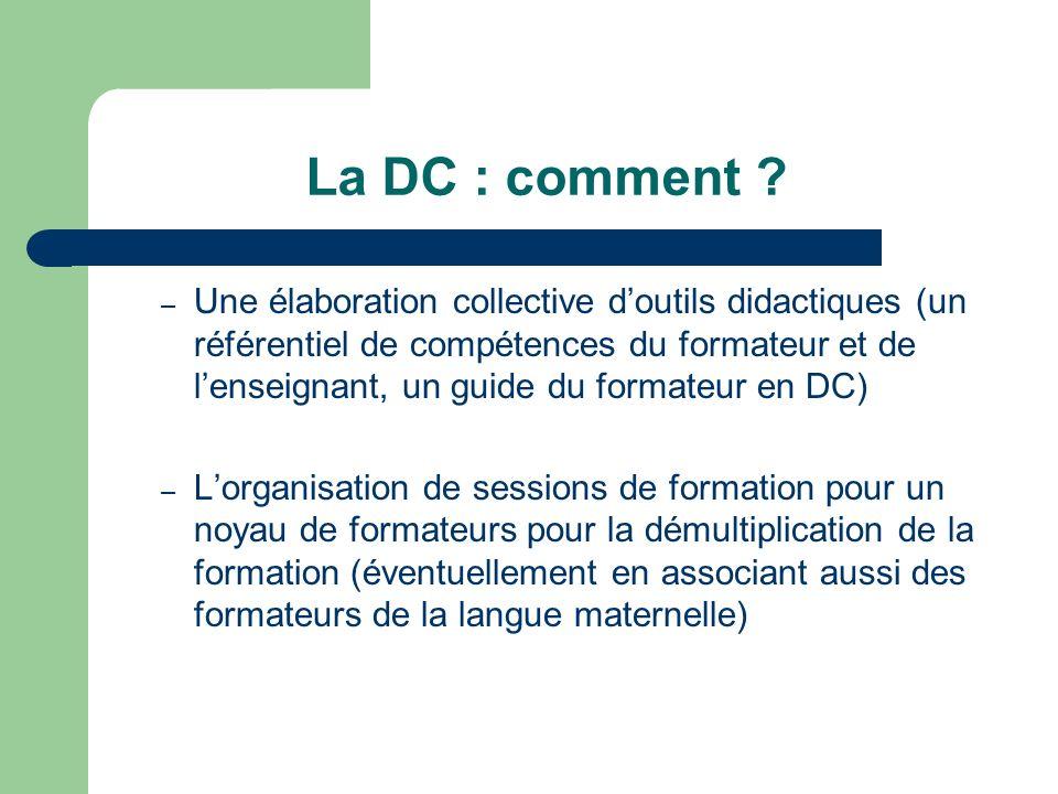 La DC : comment ? – Une élaboration collective doutils didactiques (un référentiel de compétences du formateur et de lenseignant, un guide du formateu