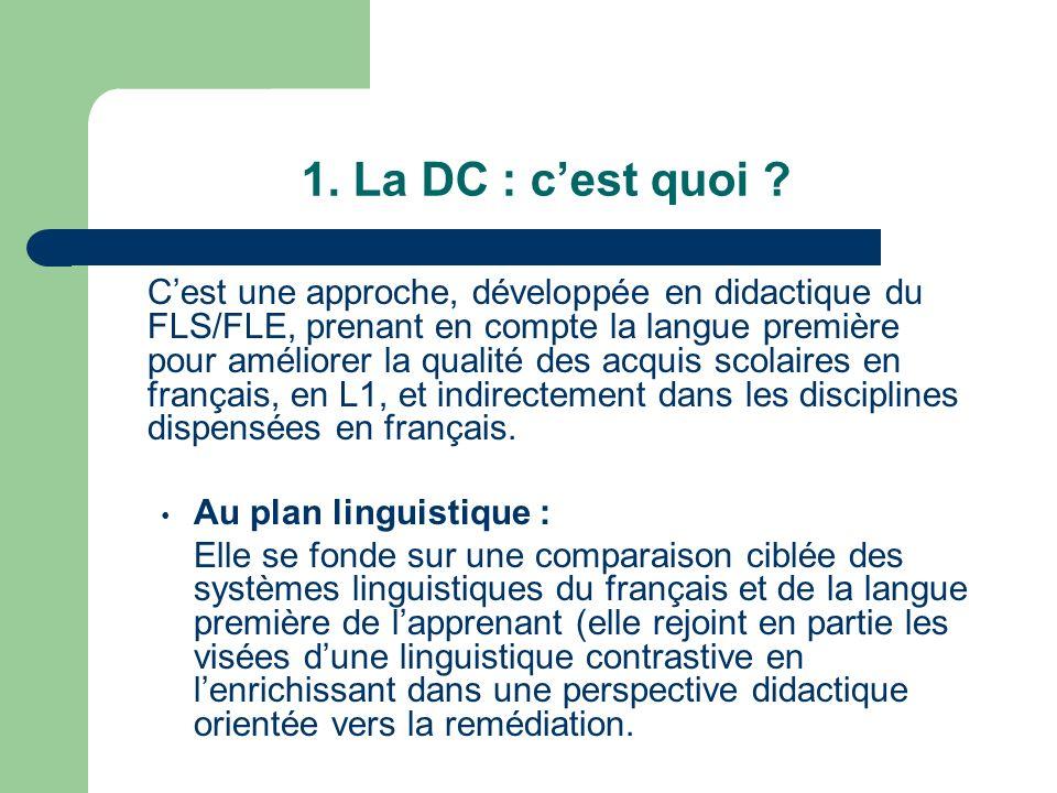 1. La DC : cest quoi ? Cest une approche, développée en didactique du FLS/FLE, prenant en compte la langue première pour améliorer la qualité des acqu
