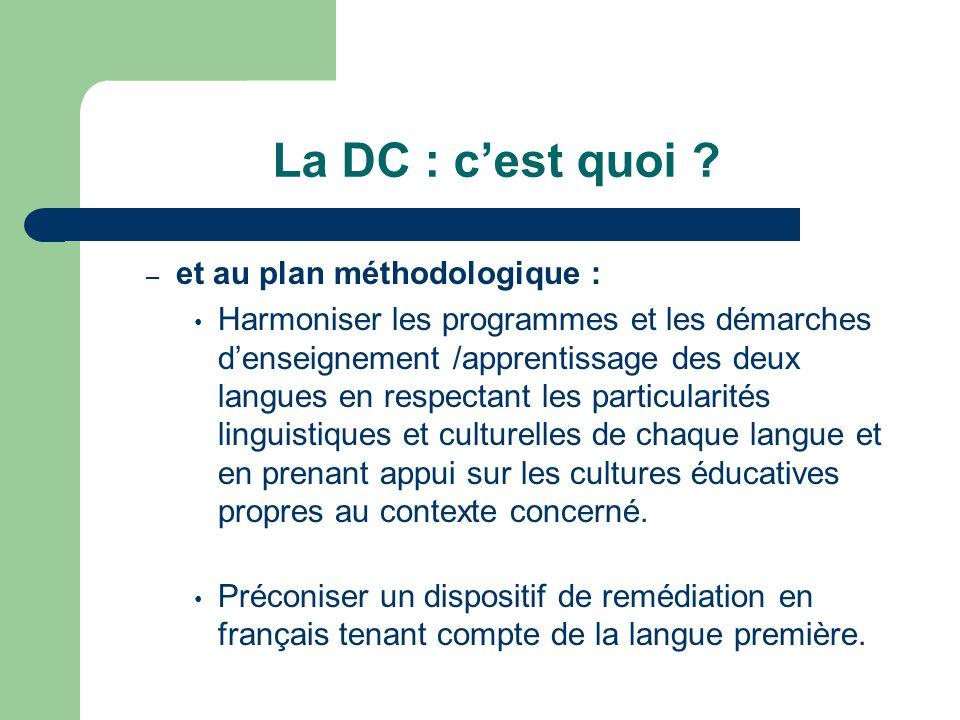 La DC : cest quoi ? – et au plan méthodologique : Harmoniser les programmes et les démarches denseignement /apprentissage des deux langues en respecta