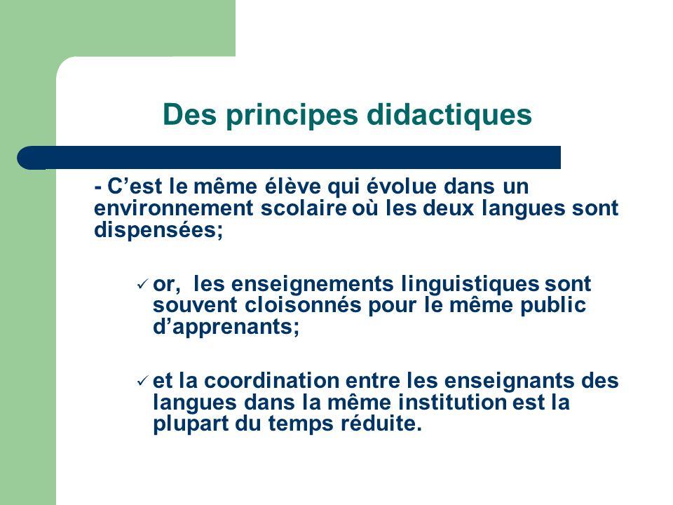 Des principes didactiques - Cest le même élève qui évolue dans un environnement scolaire où les deux langues sont dispensées; or, les enseignements li