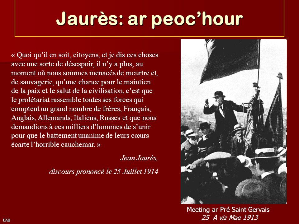 EAB Jaurès: ar peochour Meeting ar Pré Saint Gervais 25 A viz Mae 1913 « Quoi quil en soit, citoyens, et je dis ces choses avec une sorte de désespoir