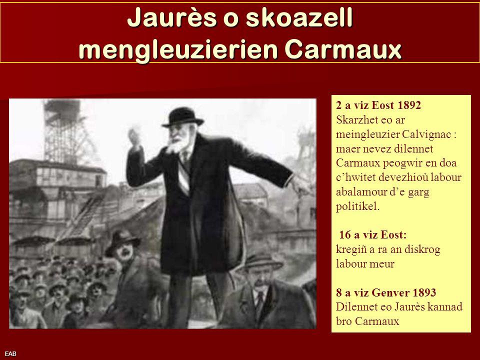EAB Jaurès o skoazell mengleuzierien Carmaux 2 a viz Eost 1892 Skarzhet eo ar meingleuzier Calvignac : maer nevez dilennet Carmaux peogwir en doa chwi