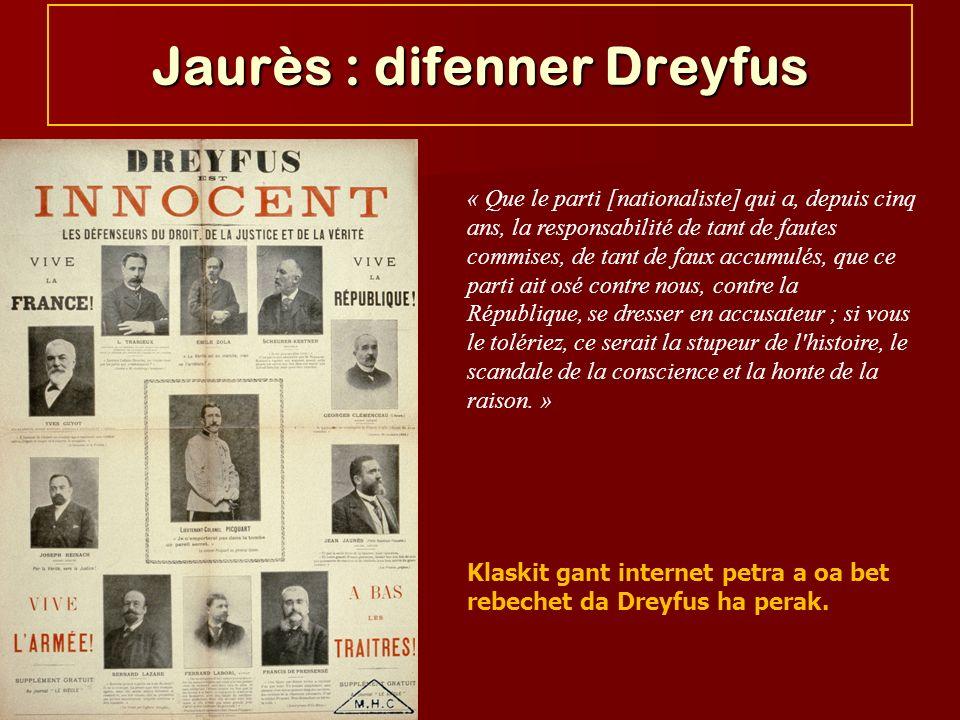 Pascale Monnet-Chaloin Jaurès : difenner Dreyfus « Que le parti [nationaliste] qui a, depuis cinq ans, la responsabilité de tant de fautes commises, d