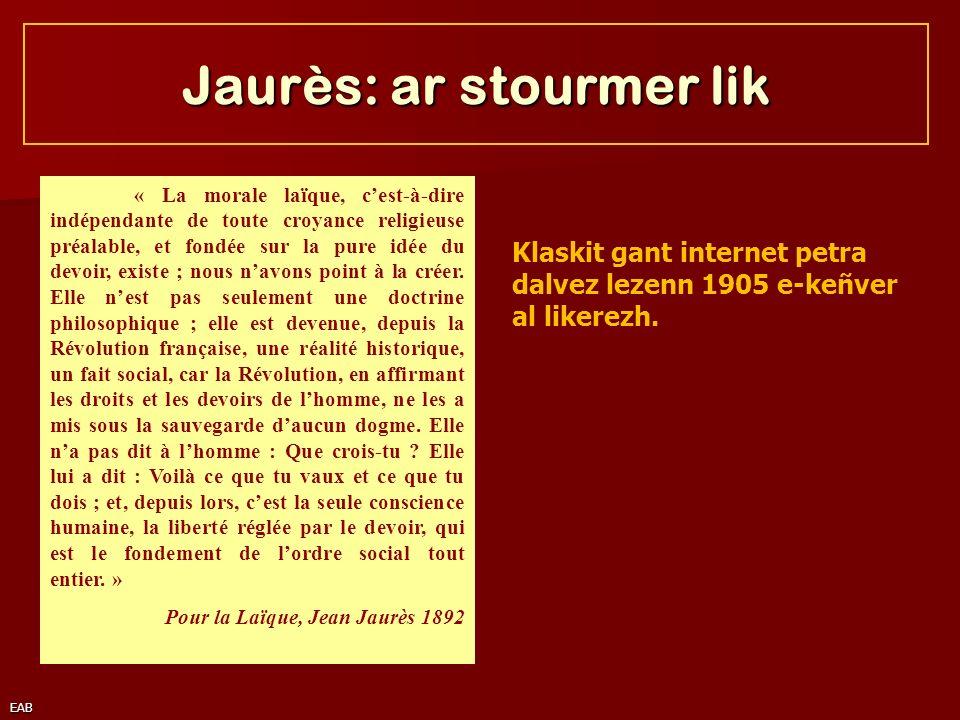 EAB Jaurès: ar stourmer lik « La morale laïque, cest-à-dire indépendante de toute croyance religieuse préalable, et fondée sur la pure idée du devoir,