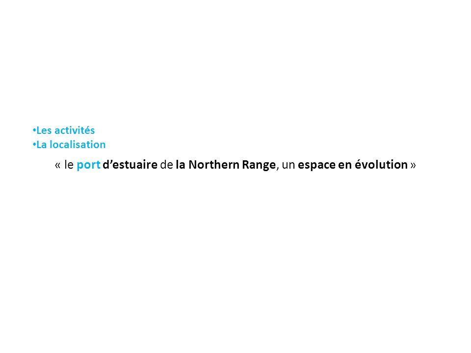 « le port destuaire de la Northern Range, un espace en évolution » Les activités La localisation Les activités (+ le zonage) Les chenaux Les espaces protégés