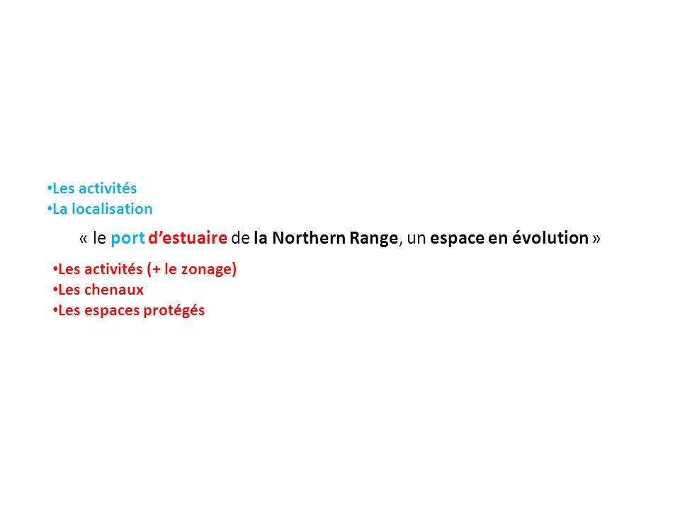« le port destuaire de la Northern Range, un espace en évolution » Les activités La localisation Les activités (+ le zonage) Les chenaux Les espaces p