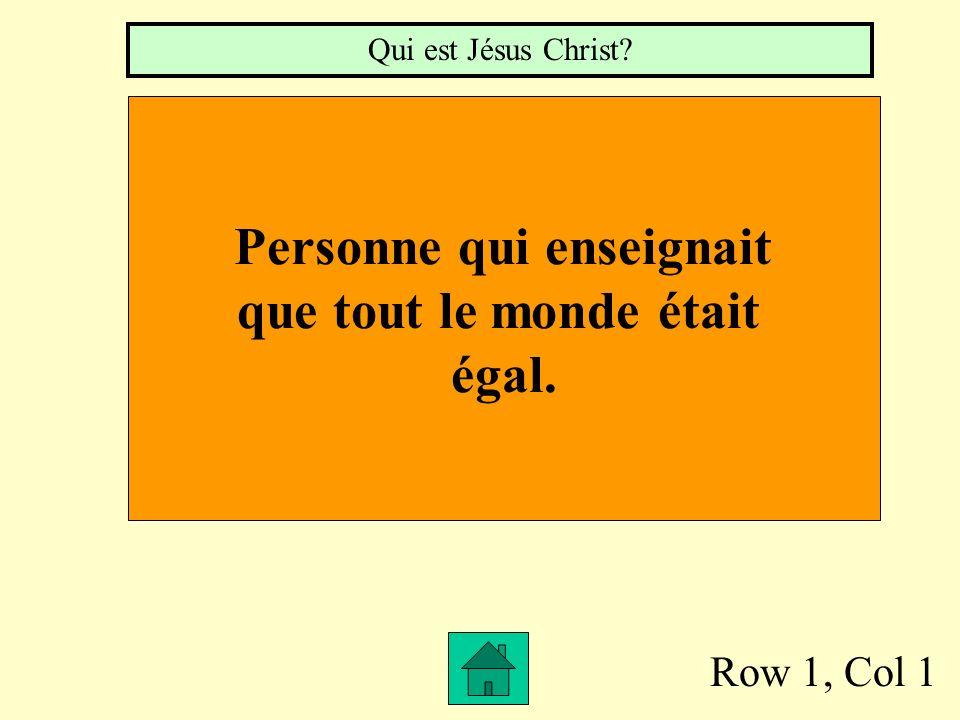 Row 1, Col 1 Personne qui enseignait que tout le monde était égal. Qui est Jésus Christ?