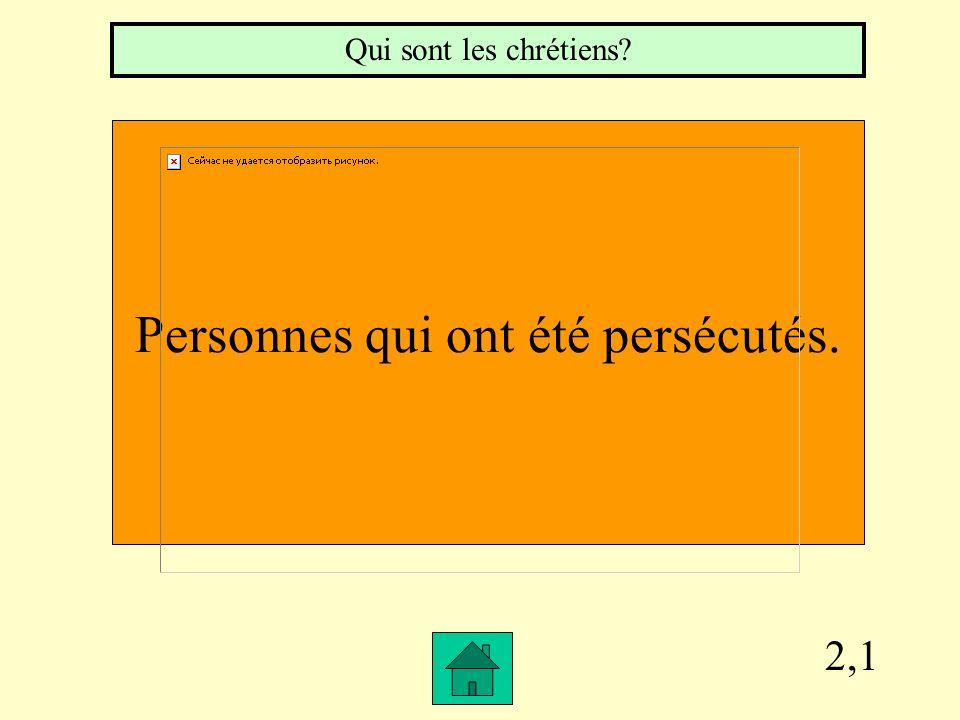 2,1 Personnes qui ont été persécutés. Qui sont les chrétiens?