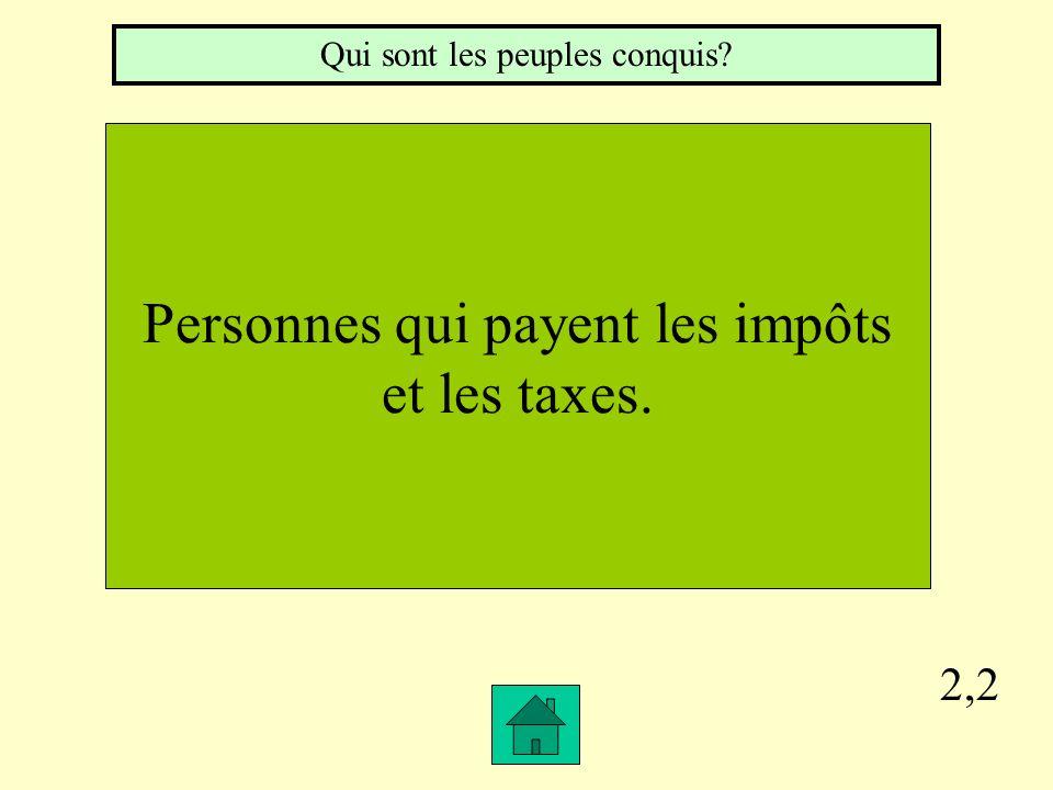 2,2 Personnes qui payent les impôts et les taxes. Qui sont les peuples conquis?
