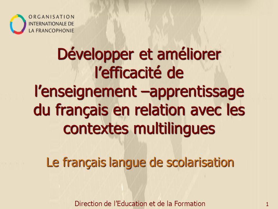Développer et améliorer lefficacité de lenseignement –apprentissage du français en relation avec les contextes multilingues Le français langue de scolarisation Direction de lEducation et de la Formation 1