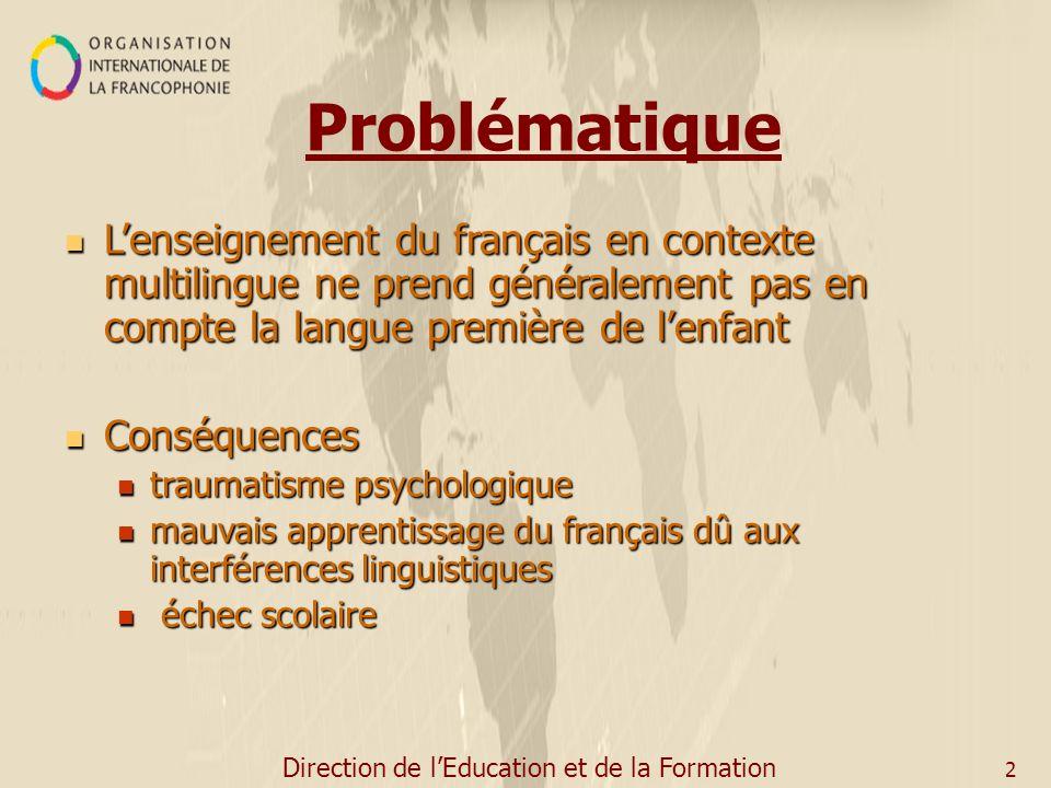 Direction de lEducation et de la Formation 2 Problématique Lenseignement du français en contexte multilingue ne prend généralement pas en compte la la