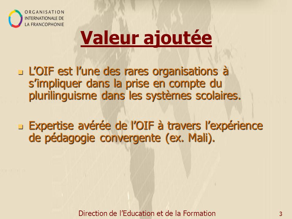 Direction de lEducation et de la Formation 3 Valeur ajoutée LOIF est lune des rares organisations à simpliquer dans la prise en compte du plurilinguisme dans les systèmes scolaires.