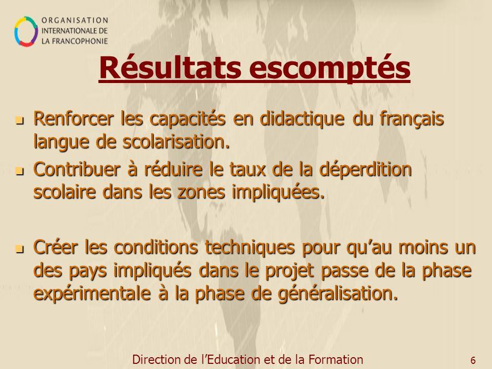 Direction de lEducation et de la Formation 6 Résultats escomptés Renforcer les capacités en didactique du français langue de scolarisation. Renforcer