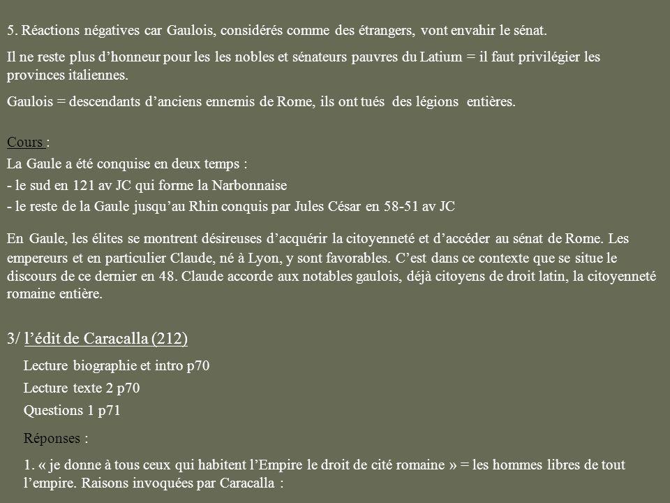 5. Réactions négatives car Gaulois, considérés comme des étrangers, vont envahir le sénat. Il ne reste plus dhonneur pour les les nobles et sénateurs